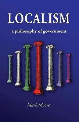 Localism: A Philosophy of Government (Paperback)