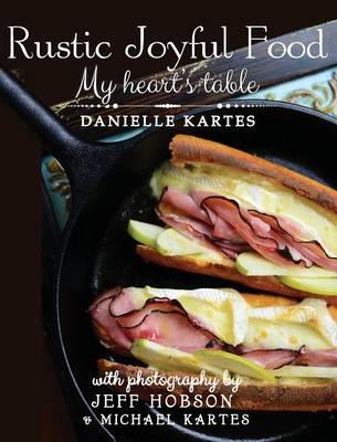 Rustic Joyful Food: My Heart's Table (Hardback)
