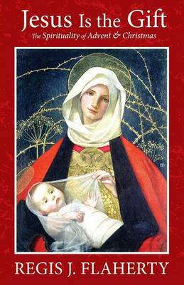 Jesus Is the Gift: The Spirituality of Advent & Christmas (Paperback)