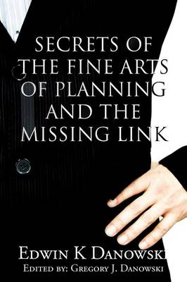 Secrets of the Fine Arts of Planning and the Missing Link (Paperback)