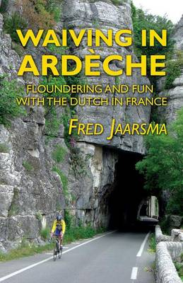 Waiving in Ardeche: Floundering and Fun with the Dutch in France (Paperback)