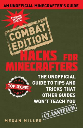 Hacks for Minecrafters: Combat Edition: The Unofficial Guide to Tips and Tricks That Other Guides Won't Teach You (Hardback)