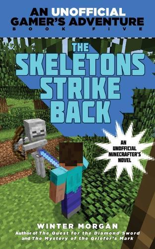 The Skeletons Strike Back: An Unofficial Gamer's Adventure, Book Five - Unofficial Gamer's Adventures 05 (Paperback)