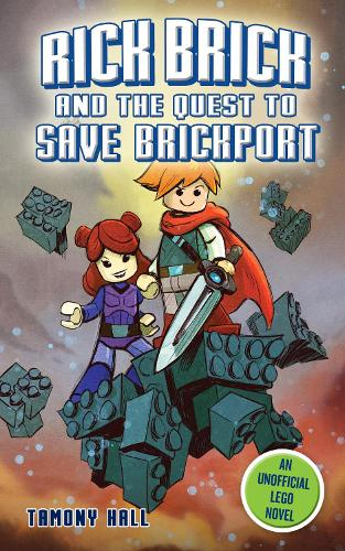 Rick Brick and the Quest to Save Brickport: An Unofficial LEGO Novel (Paperback)