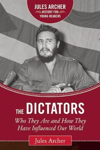 The Dictators: Who They Are and How They Have Influenced Our World - Jules Archer History for Young Readers (Hardback)