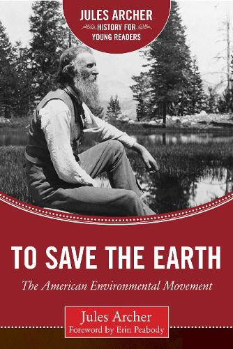 To Save the Earth: The American Environmental Movement - Jules Archer History for Young Readers (Hardback)