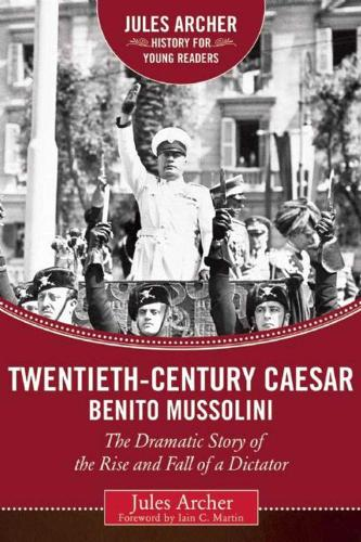 Twentieth-Century Caesar: Benito Mussolini: The Dramatic Story of the Rise and Fall of a Dictator - Jules Archer History for Young Readers (Hardback)