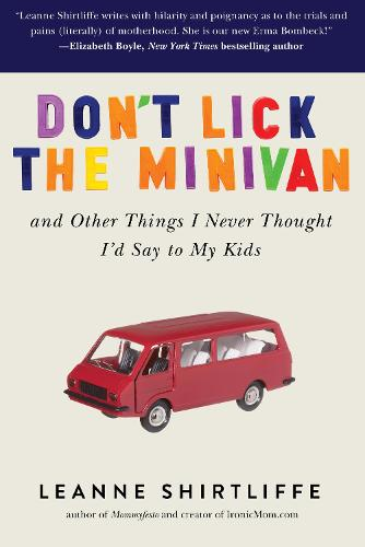 Don't Lick the Minivan: And Other Things I Never Thought I'd Say to My Kids (Paperback)