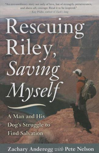 Rescuing Riley, Saving Myself: A Man and His Dog's Struggle to Find Salvation (Paperback)