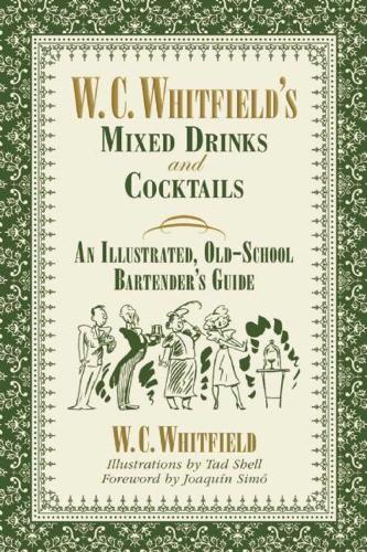 W. C. Whitfield's Mixed Drinks and Cocktails: An Illustrated, Old-School Bartender's Guide (Hardback)