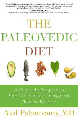 The Paleovedic Diet: A Complete Program to Burn Fat, Increase Energy, and Reverse Disease (Hardback)