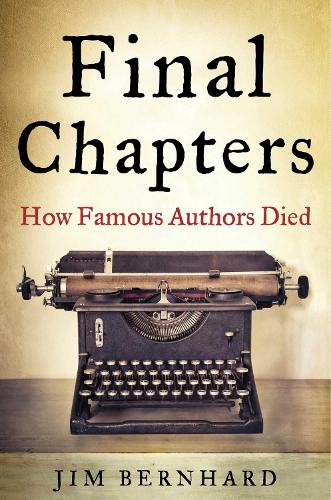 Final Chapters: How Famous Authors Died (Paperback)