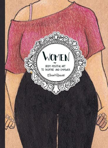 Women: Body-Positive Art to Inspire and Empower (Hardback)