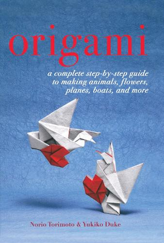 Origami: A Complete Step-by-Step Guide to Making Animals, Flowers, Planes, Boats, and More (Paperback)