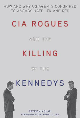 CIA Rogues and the Killing of the Kennedys: How and Why US Agents Conspired to Assassinate JFK and RFK (Paperback)