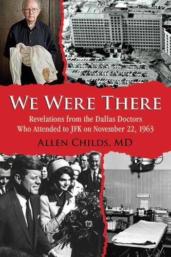 We Were There: Revelations from the Dallas Doctors Who Attended to JFK on November 22, 1963 (Paperback)