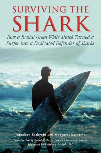 Surviving the Shark: How a Brutal Great White Attack Turned a Surfer into a Dedicated Defender of Sharks (Paperback)