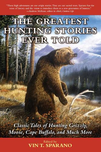 The Greatest Hunting Stories Ever Told: Classic Tales of Hunting Grizzly, Moose, Cape Buffalo, and Much More (Paperback)