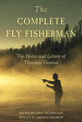 The Complete Fly Fisherman: The Notes and Letters of Theodore Gordon (Hardback)