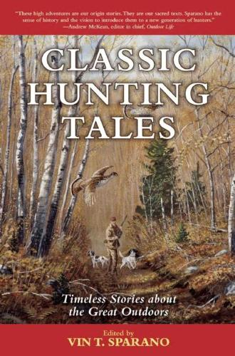 Classic Hunting Tales: Timeless Stories about the Great Outdoors (Paperback)