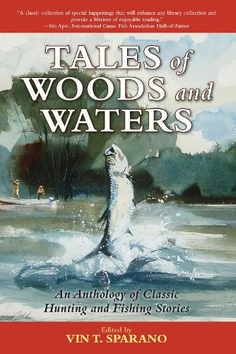 Tales of Woods and Waters: An Anthology of Classic Hunting and Fishing Stories (Paperback)