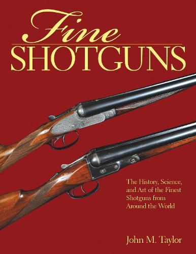 Fine Shotguns: The History, Science, and Art of the Finest Shotguns from Around the World (Paperback)