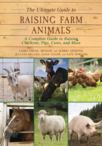 The Ultimate Guide to Raising Farm Animals: A Complete Guide to Raising Chickens, Pigs, Cows, and More (Paperback)