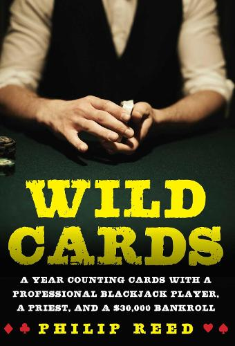 Wild Cards: A Year Counting Cards with a Professional Blackjack Player, a Priest, and a $30,000 Bankroll (Hardback)