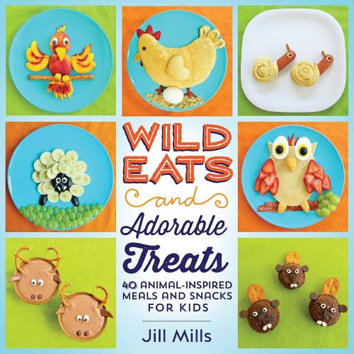 Wild Eats and Adorable Treats: 40 Animal-Inspired Meals and Snacks for Kids (Paperback)