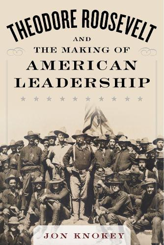 Theodore Roosevelt and the Making of American Leadership: Never Hit Softly (Hardback)