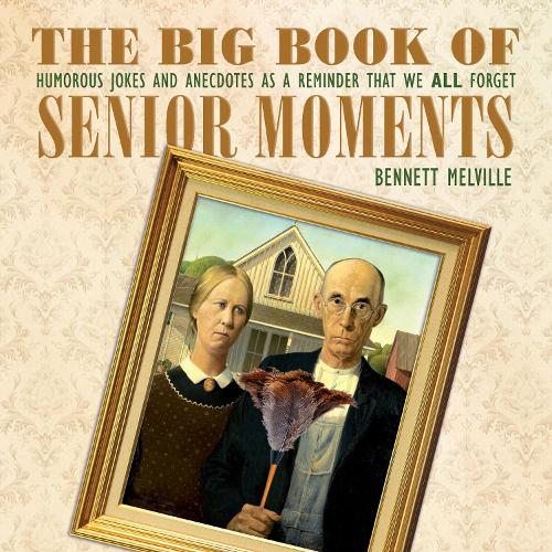 The Big Book of Senior Moments: Humorous Jokes and Anecdotes as a Reminder That We All Forget (Hardback)