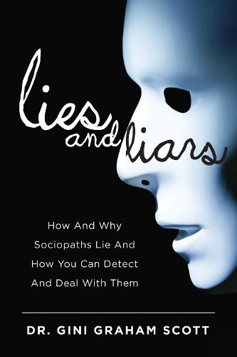 Lies and Liars: How and Why Sociopaths Lie and How You Can Detect and Deal with Them (Hardback)