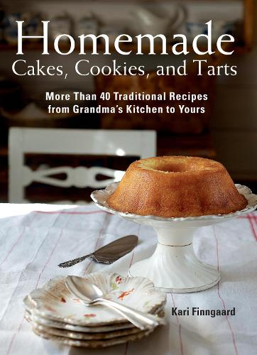 Homemade Cakes, Cookies, and Tarts: More Than 40 Traditional Recipes from Grandma's Kitchen to Yours (Hardback)