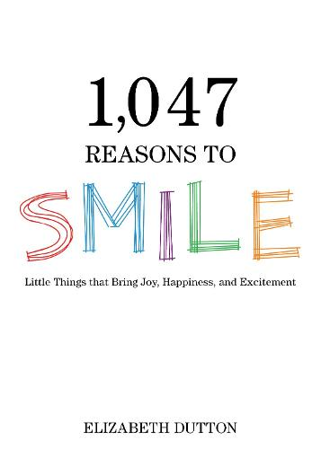1,047 Reasons to Smile: Little Things that Bring Joy, Happiness, and Excitement (Hardback)