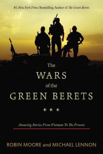 The Wars of the Green Berets: Amazing Stories from Vietnam to the Present (Paperback)