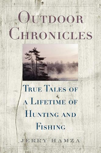 Outdoor Chronicles: True Tales of a Lifetime of Hunting and Fishing (Hardback)