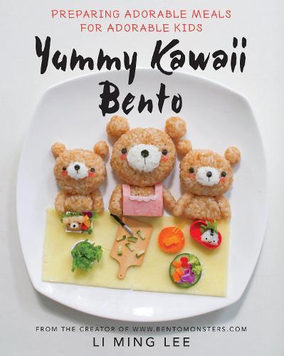 Yummy Kawaii Bento: Preparing Adorable Meals for Adorable Kids (Hardback)