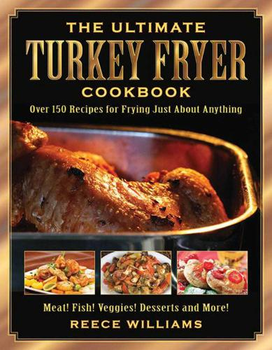 The Ultimate Turkey Fryer Cookbook: Over 150 Recipes for Frying Just About Anything (Paperback)