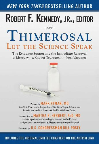 Thimerosal: Let the Science Speak: The Evidence Supporting the Immediate Removal of Mercury a Known Neurotoxin from Vaccines (Paperback)