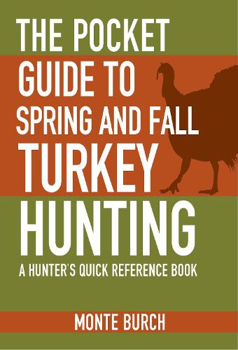 The Pocket Guide to Spring and Fall Turkey Hunting: A Hunter's Quick Reference Book - Skyhorse Pocket Guides (Paperback)