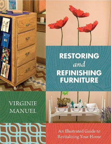 Restoring and Refinishing Furniture: An Illustrated Guide to Revitalizing Your Home (Paperback)
