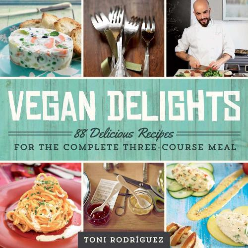 Vegan Delights: 88 Delicious Recipes for the Complete Three-Course Meal (Paperback)