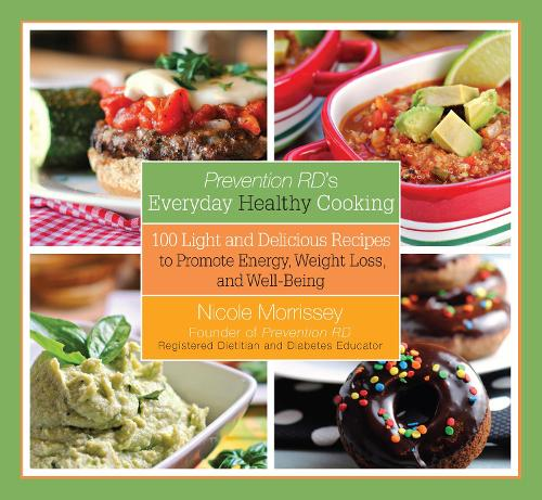 Prevention RD's Everyday Healthy Cooking: 100 Light and Delicious Recipes to Promote Energy, Weight Loss, and Well-Being (Paperback)