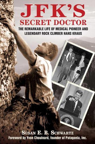 JFK's Secret Doctor: The Remarkable Life of Medical Pioneer and Legendary Rock Climber Hans Kraus (Paperback)