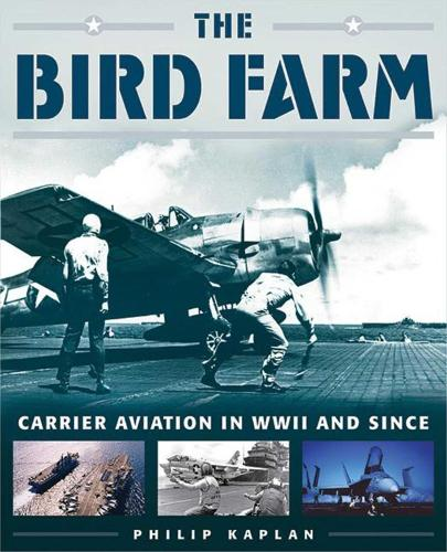 The Bird Farm: Carrier Aviation and Naval Aviators A History and Celebration (Paperback)