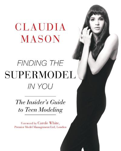 Finding the Supermodel in You: The Insider's Guide to Teen Modeling (Paperback)