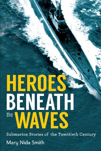 Heroes Beneath the Waves: True Submarine Stories of the Twentieth Century (Paperback)