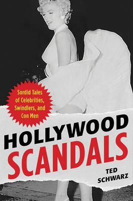 Hollywood Scandals: Sordid Tales of Celebrities, Swindlers, and Conmen (Hardback)