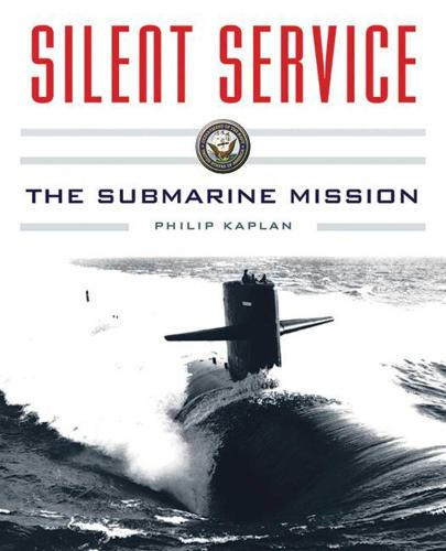 Silent Service: Submarine Warfare from World War II to the Present An Illustrated and Oral History (Paperback)