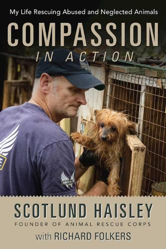Compassion in Action: My Life Rescuing Abused and Neglected Animals (Hardback)